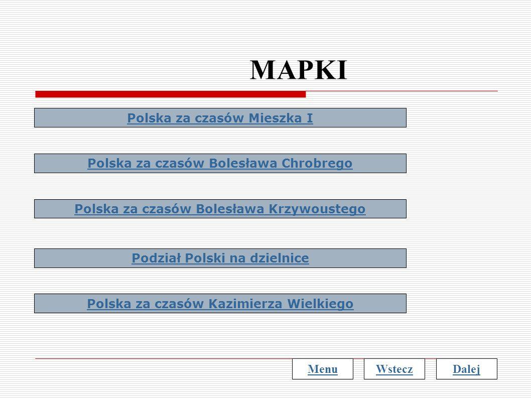 MAPKI Polska za czasów Mieszka I Polska za czasów Bolesława Chrobrego Polska za czasów Bolesława Krzywoustego Podział Polski na dzielnice Polska za cz
