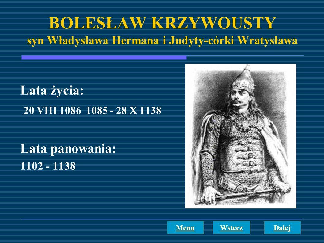 BOLESŁAW KRZYWOUSTY syn Władysława Hermana i Judyty-córki Wratysława Lata życia: 20 VIII 1086 1085 - 28 X 1138 Lata panowania: 1102 - 1138 DalejWstecz