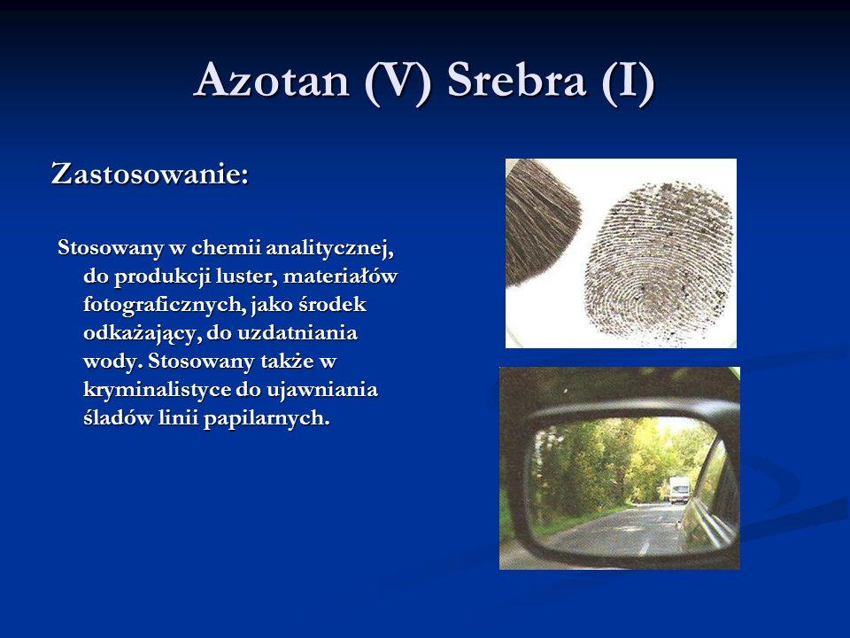 Azotan (V) Srebra (I) Zastosowanie: Stosowany w chemii analitycznej, do produkcji luster, materiałów fotograficznych, jako środek odkażający, do uzdat