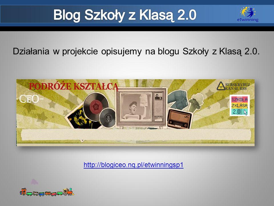 Działania w projekcie opisujemy na blogu Szkoły z Klasą 2.0. http://blogiceo.nq.pl/etwinningsp1