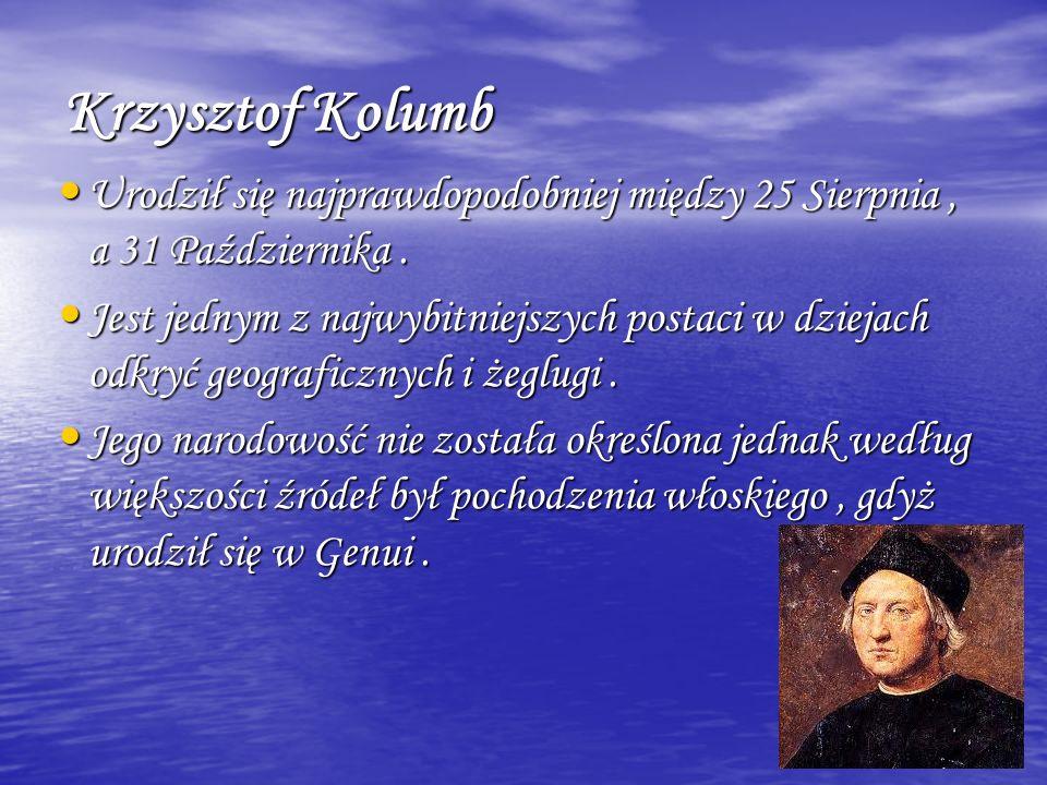 Krzysztof Kolumb Urodził się najprawdopodobniej między 25 Sierpnia, a 31 Października. Urodził się najprawdopodobniej między 25 Sierpnia, a 31 Paździe