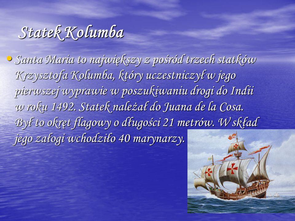 Statek Kolumba Santa Maria to największy z pośród trzech statków Krzysztofa Kolumba, który uczestniczył w jego pierwszej wyprawie w poszukiwaniu drogi