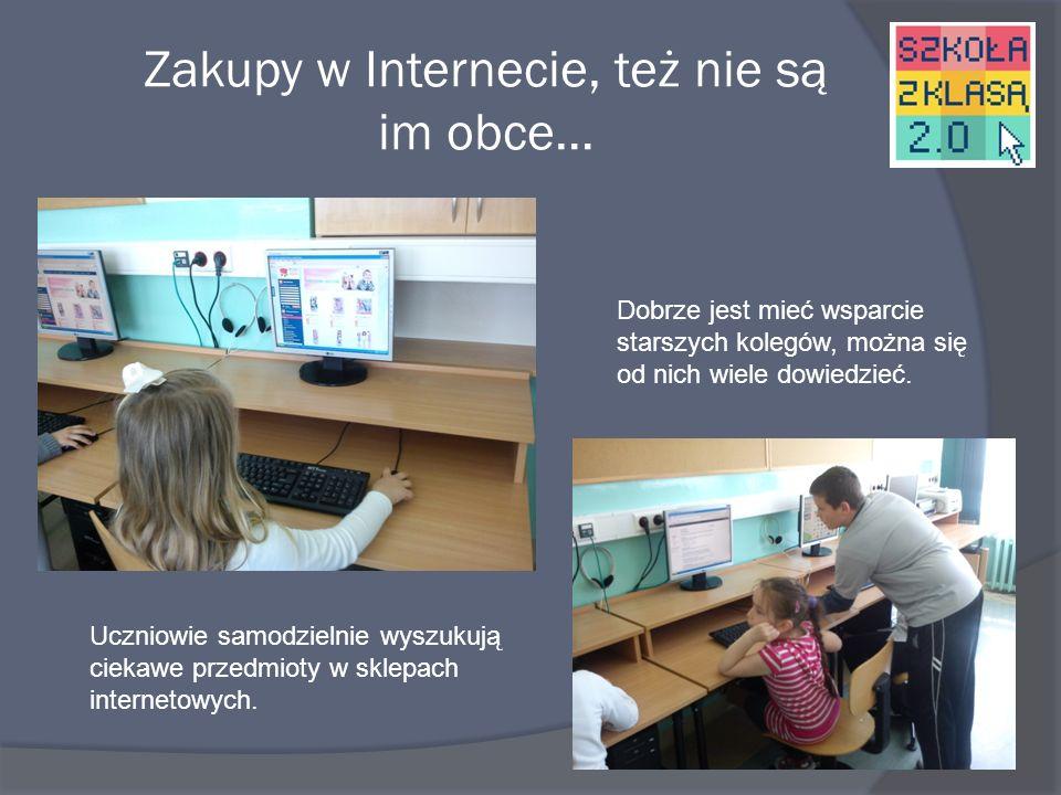 Zakupy w Internecie, też nie są im obce… Uczniowie samodzielnie wyszukują ciekawe przedmioty w sklepach internetowych.