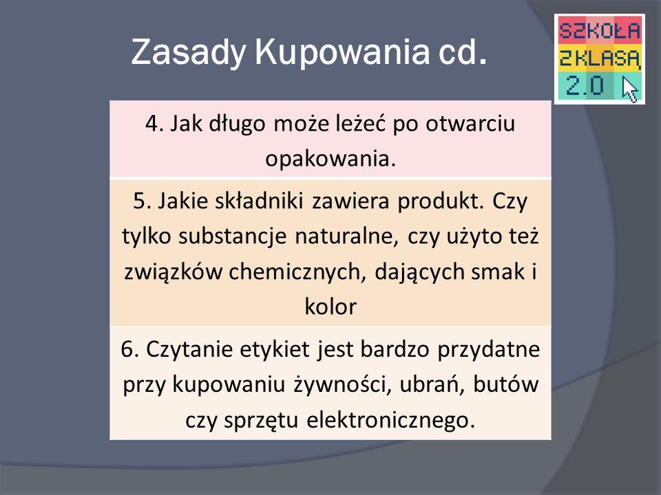 Uczniowie wiedza jak ważne są Zasady Kupowania 1.Zasada pierwsza: CZYTAJ ETYKIETY 2. Jeśli kupujemy żywność, sprawdźmy: datę ważności, czyli termin, d