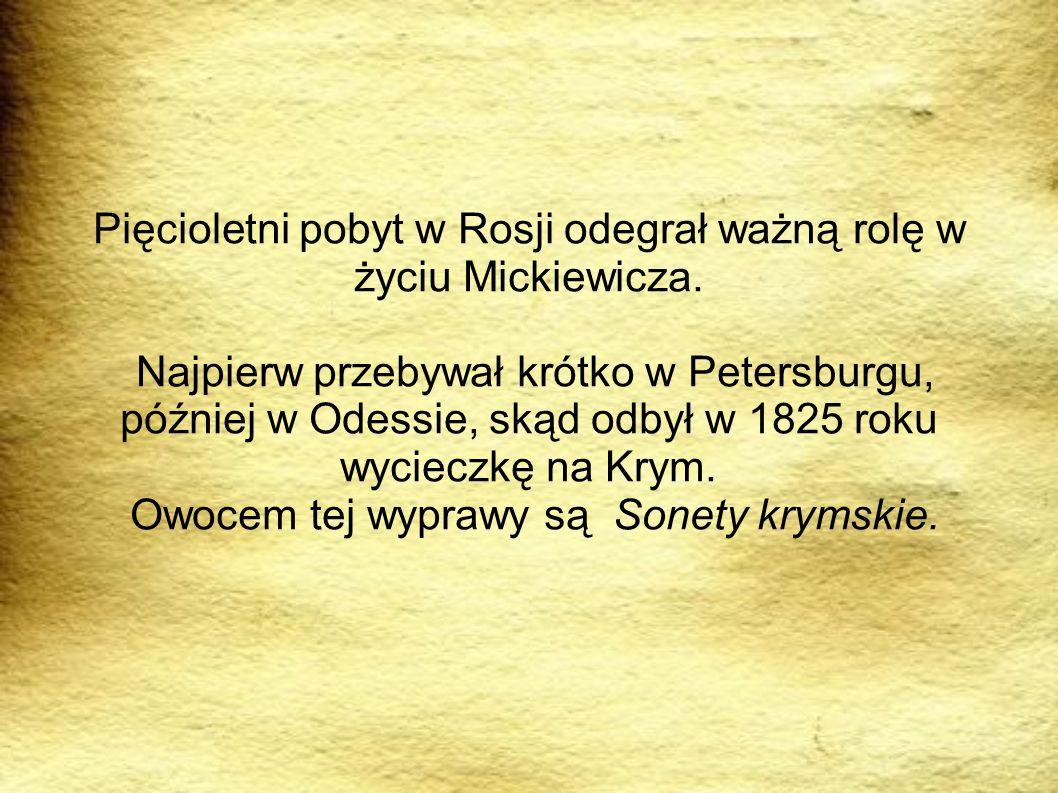 Pięcioletni pobyt w Rosji odegrał ważną rolę w życiu Mickiewicza. Najpierw przebywał krótko w Petersburgu, później w Odessie, skąd odbył w 1825 roku w