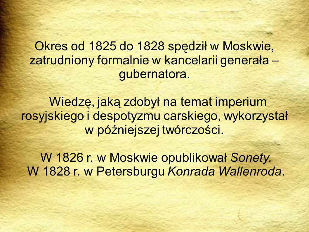 Okres od 1825 do 1828 spędził w Moskwie, zatrudniony formalnie w kancelarii generała – gubernatora. Wiedzę, jaką zdobył na temat imperium rosyjskiego
