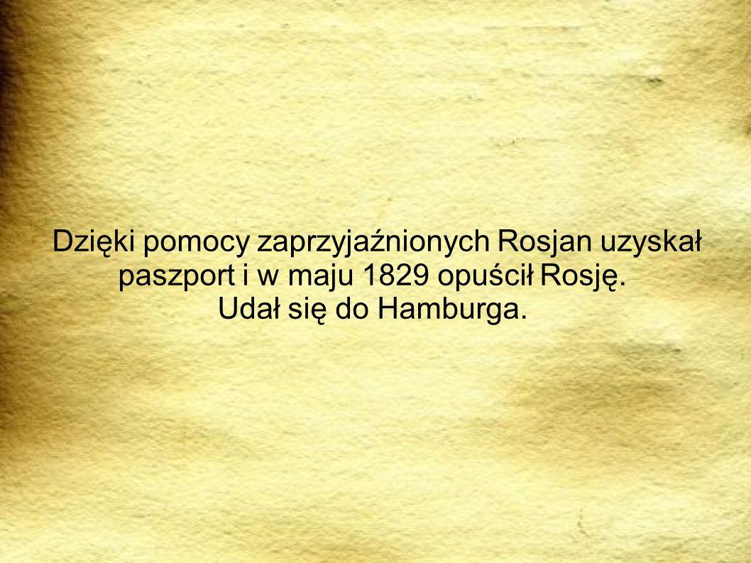 Dzięki pomocy zaprzyjaźnionych Rosjan uzyskał paszport i w maju 1829 opuścił Rosję. Udał się do Hamburga.