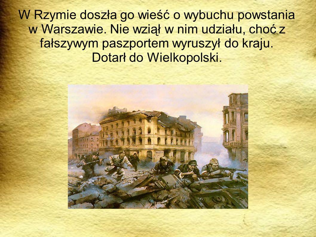 W Rzymie doszła go wieść o wybuchu powstania w Warszawie. Nie wziął w nim udziału, choć z fałszywym paszportem wyruszył do kraju. Dotarł do Wielkopols