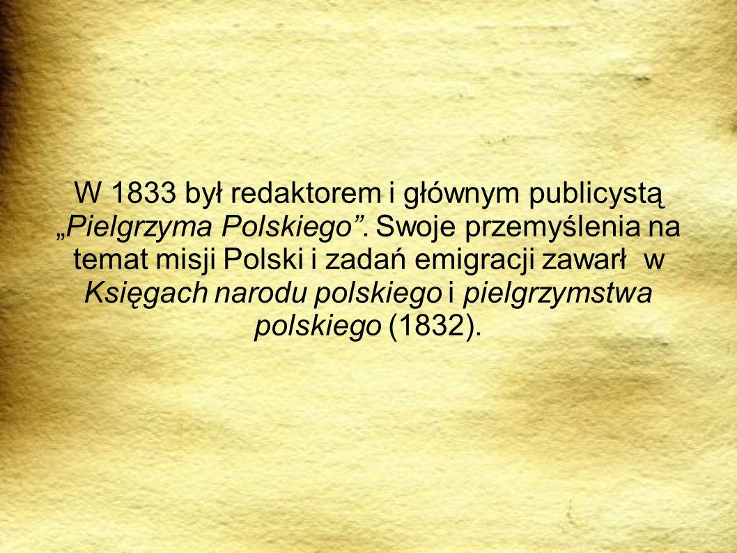 W 1833 był redaktorem i głównym publicystąPielgrzyma Polskiego. Swoje przemyślenia na temat misji Polski i zadań emigracji zawarł w Księgach narodu po