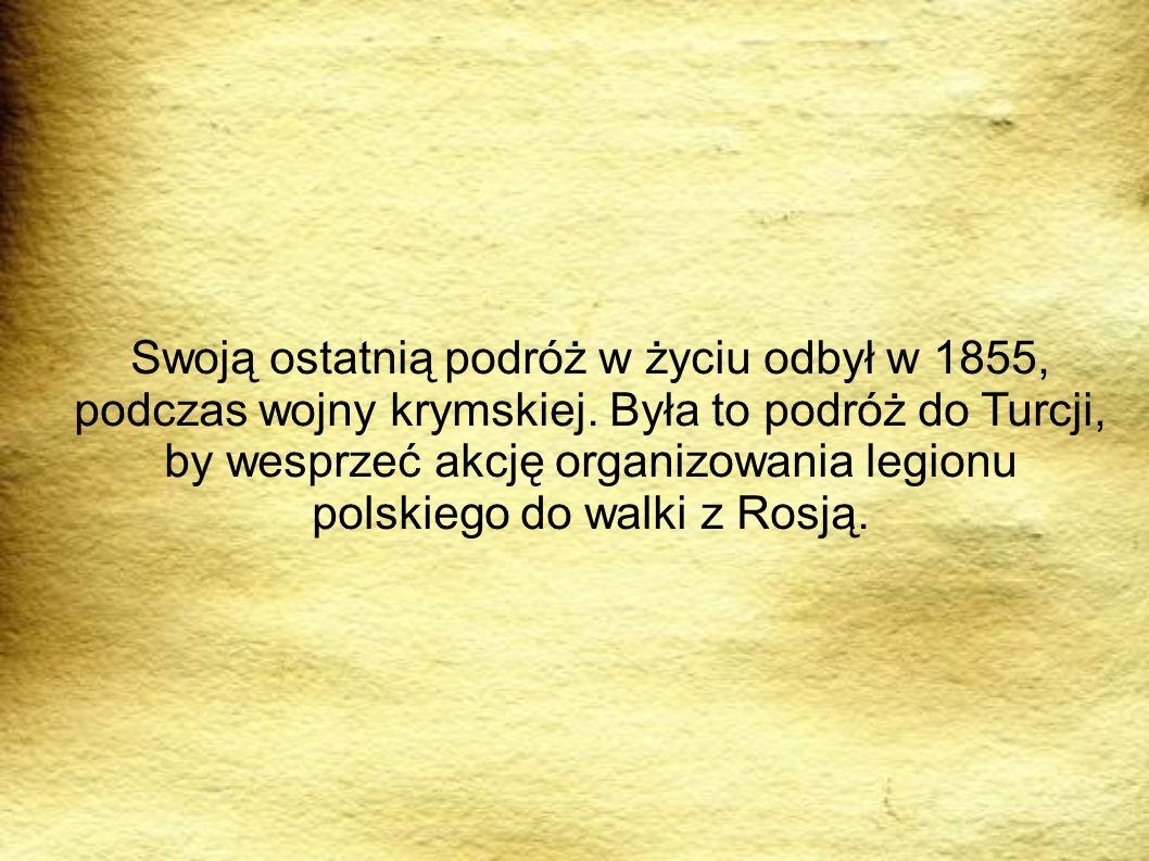 Swoją ostatnią podróż w życiu odbył w 1855, podczas wojny krymskiej. Była to podróż do Turcji, by wesprzeć akcję organizowania legionu polskiego do wa
