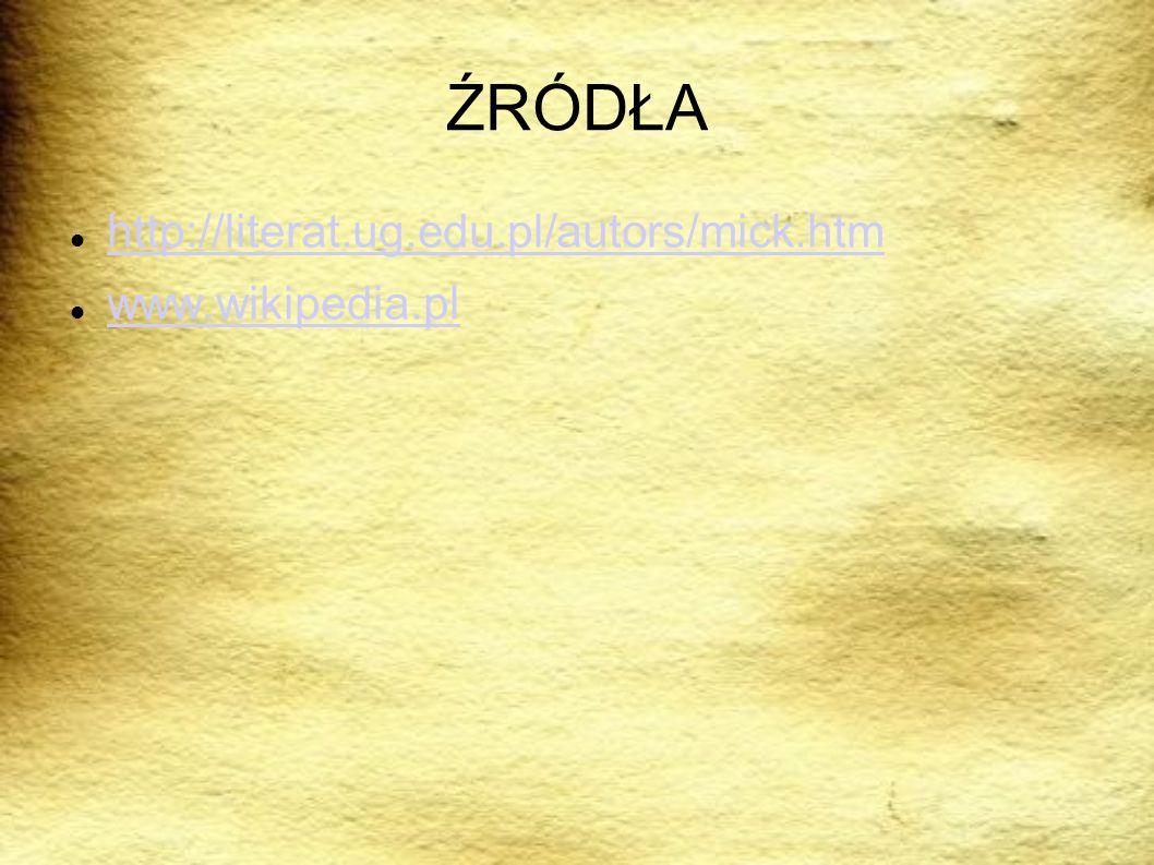 ŹRÓDŁA http://literat.ug.edu.pl/autors/mick.htm www.wikipedia.pl