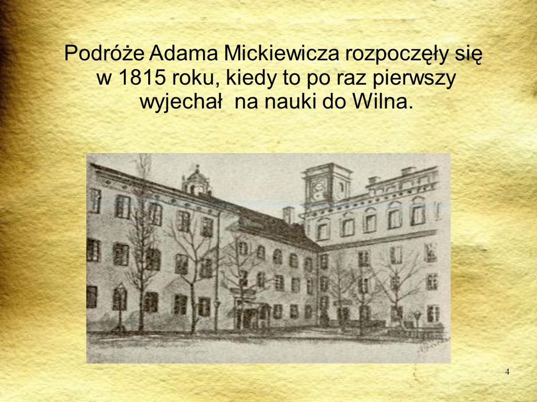 4 Podróże Adama Mickiewicza rozpoczęły się w 1815 roku, kiedy to po raz pierwszy wyjechał na nauki do Wilna.