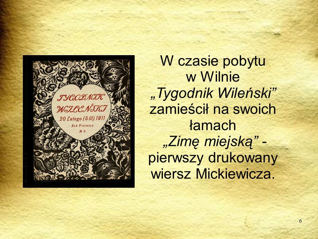 6 W czasie pobytu w Wilnie Tygodnik Wileński zamieścił na swoich łamach Zimę miejską - pierwszy drukowany wiersz Mickiewicza.