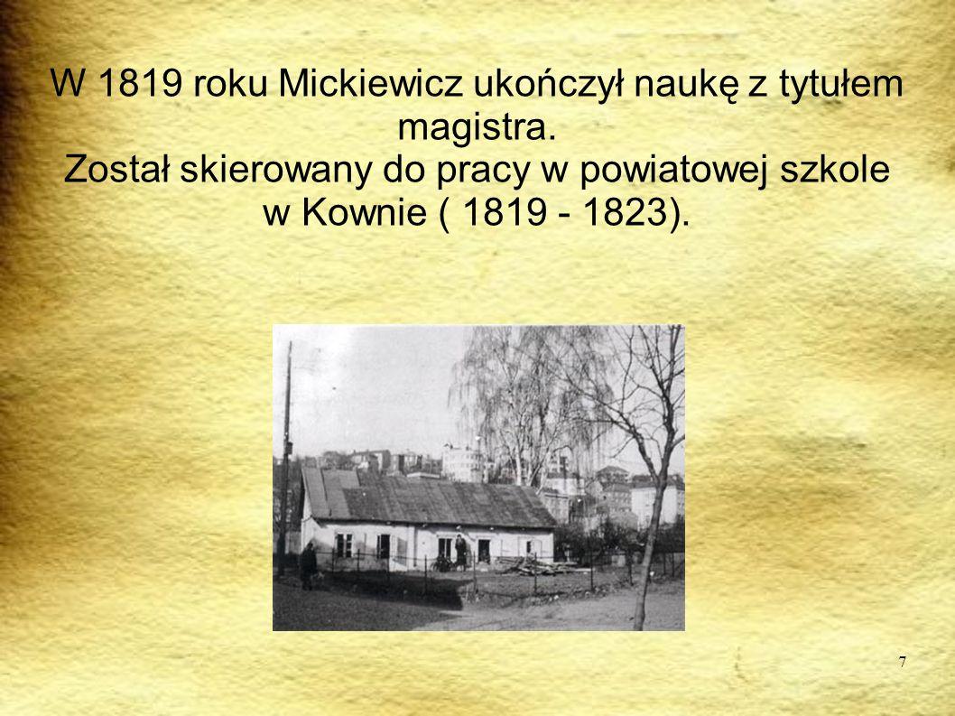 7 W 1819 roku Mickiewicz ukończył naukę z tytułem magistra. Został skierowany do pracy w powiatowej szkole w Kownie ( 1819 - 1823).