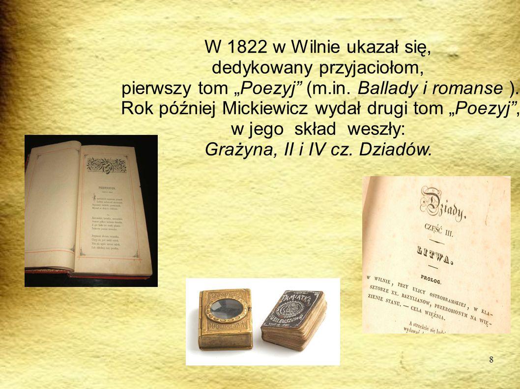 8 W 1822 w Wilnie ukazał się, dedykowany przyjaciołom, pierwszy tom Poezyj (m.in. Ballady i romanse ). Rok później Mickiewicz wydał drugi tom Poezyj,