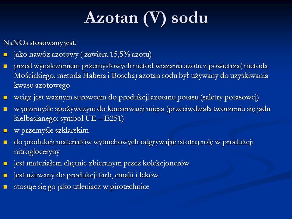 Azotan (V) sodu NaNO 3 stosowany jest: jako nawóz azotowy ( zawiera 15,5% azotu) jako nawóz azotowy ( zawiera 15,5% azotu) przed wynalezieniem przemys