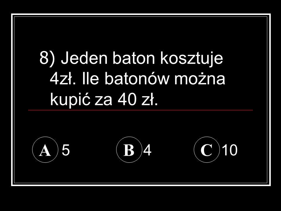 ABC 8) Jeden baton kosztuje 4zł. Ile batonów można kupić za 40 zł. 5410