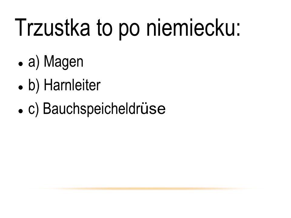 Trzustka to po niemiecku: a) Magen b) Harnleiter c) Bauchspeicheldr üse