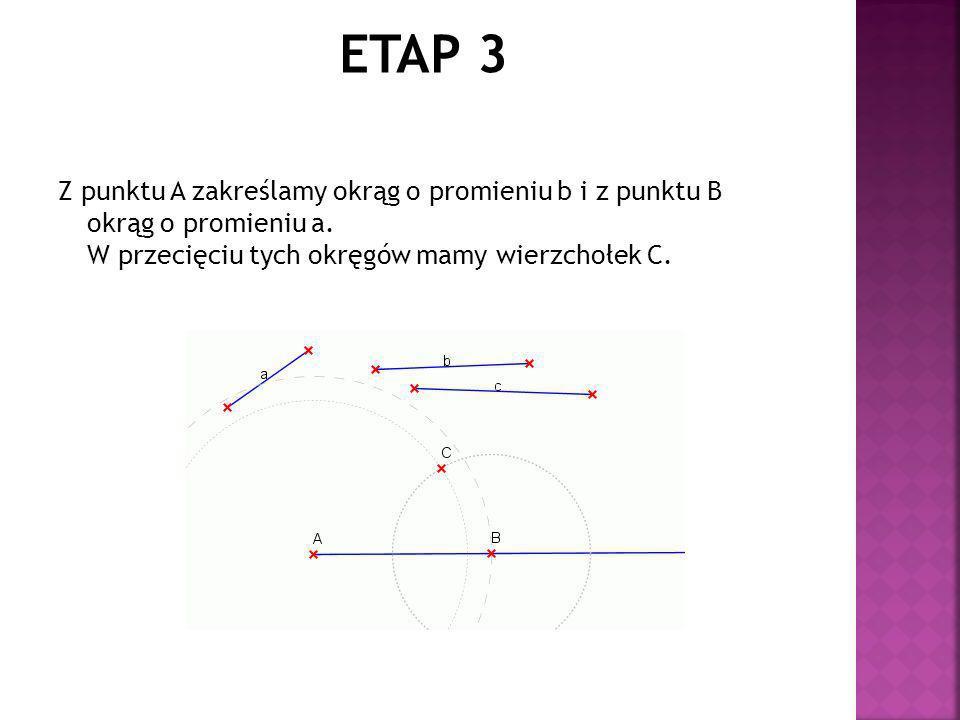 Z punktu A zakreślamy okrąg o promieniu b i z punktu B okrąg o promieniu a. W przecięciu tych okręgów mamy wierzchołek C.