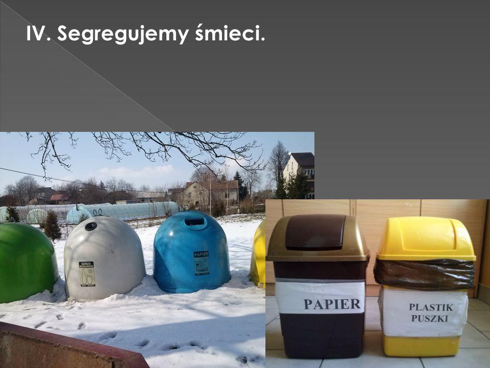 IV. Segregujemy śmieci.