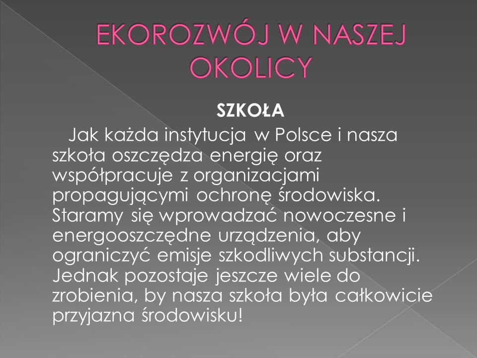 SZKOŁA Jak każda instytucja w Polsce i nasza szkoła oszczędza energię oraz współpracuje z organizacjami propagującymi ochronę środowiska. Staramy się