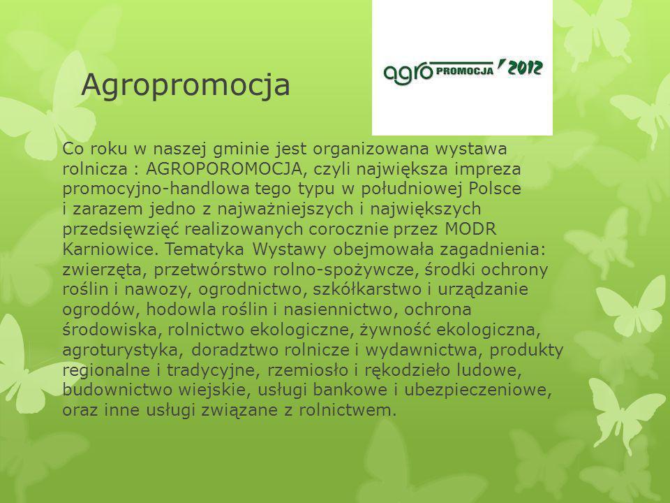 Agropromocja Co roku w naszej gminie jest organizowana wystawa rolnicza : AGROPOROMOCJA, czyli największa impreza promocyjno-handlowa tego typu w połu