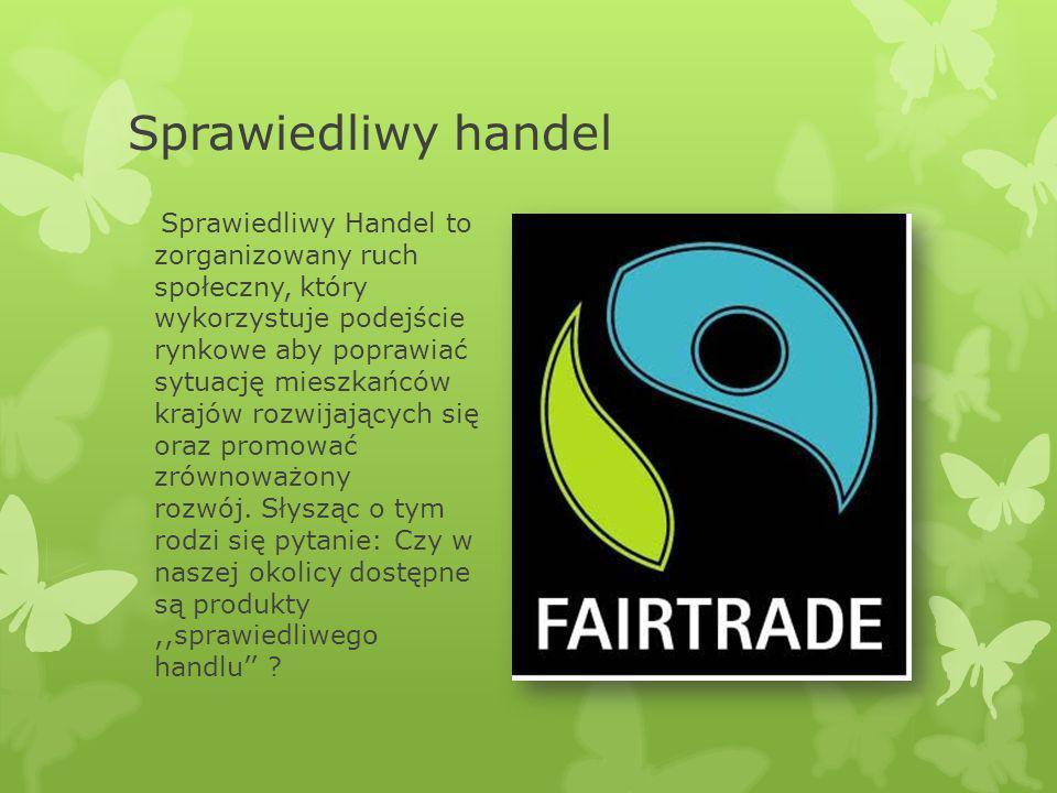 Sprawiedliwy handel Sprawiedliwy Handel to zorganizowany ruch społeczny, który wykorzystuje podejście rynkowe aby poprawiać sytuację mieszkańców krajó