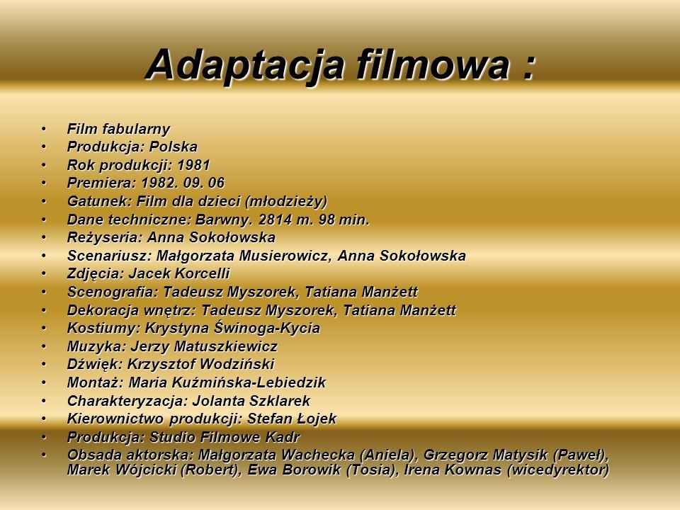 Adaptacja filmowa : Film fabularnyFilm fabularny Produkcja: PolskaProdukcja: Polska Rok produkcji: 1981Rok produkcji: 1981 Premiera: 1982. 09. 06Premi
