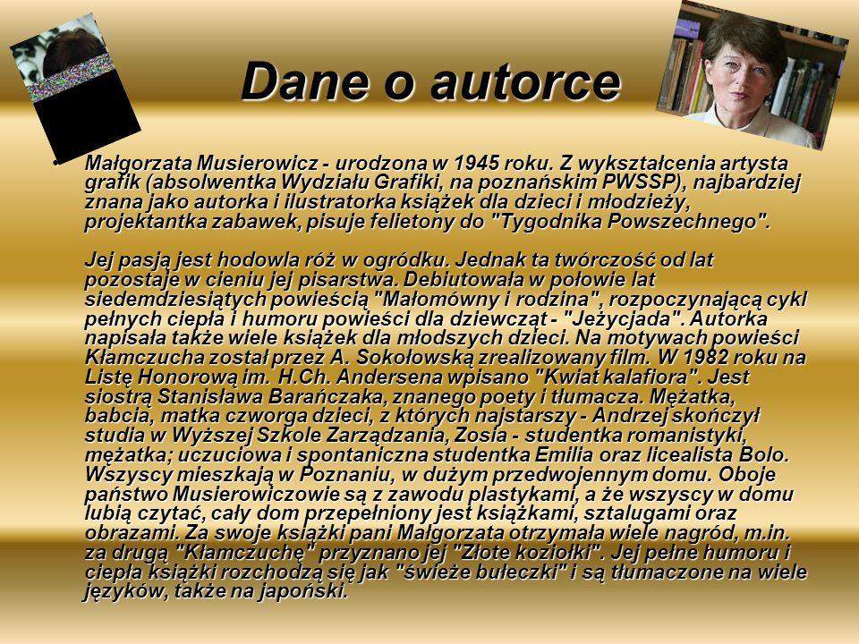 Dane o autorce Małgorzata Musierowicz - urodzona w 1945 roku. Z wykształcenia artysta grafik (absolwentka Wydziału Grafiki, na poznańskim PWSSP), najb