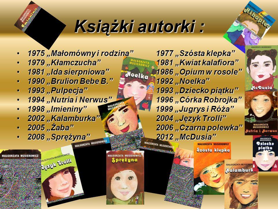 Książki autorki : 1975 Małomówny i rodzina1977 Szósta klepka1975 Małomówny i rodzina1977 Szósta klepka 1979 Kłamczucha 1981 Kwiat kalafiora1979 Kłamcz