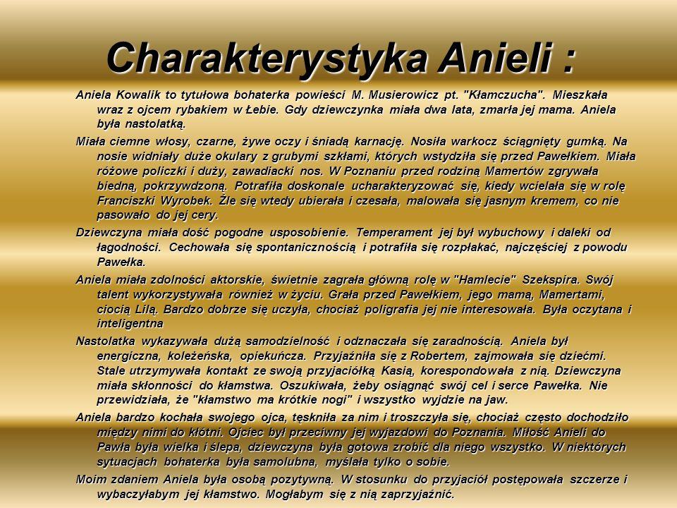 Charakterystyka Anieli : Aniela Kowalik to tytułowa bohaterka powieści M. Musierowicz pt.