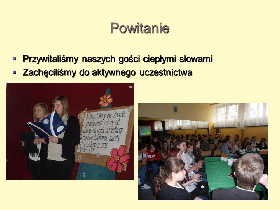 Powitanie Przywitaliśmy naszych gości ciepłymi słowami Przywitaliśmy naszych gości ciepłymi słowami Zachęciliśmy do aktywnego uczestnictwa Zachęciliśm