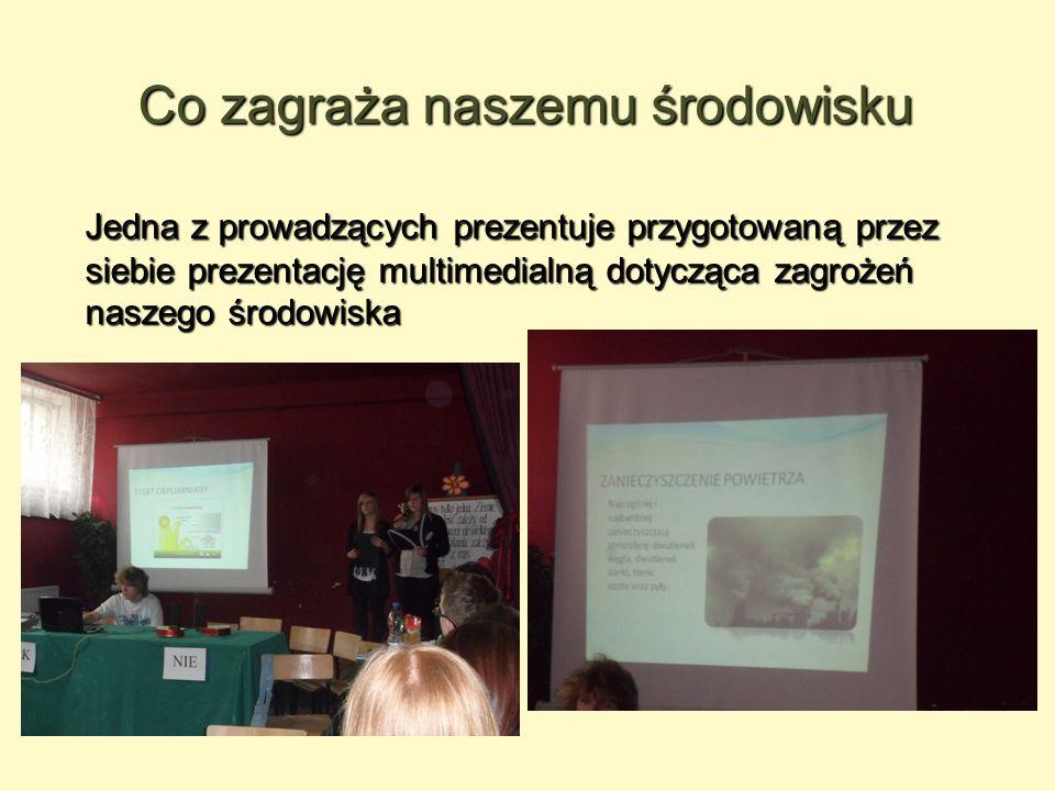 Co zagraża naszemu środowisku Jedna z prowadzących prezentuje przygotowaną przez siebie prezentację multimedialną dotycząca zagrożeń naszego środowisk