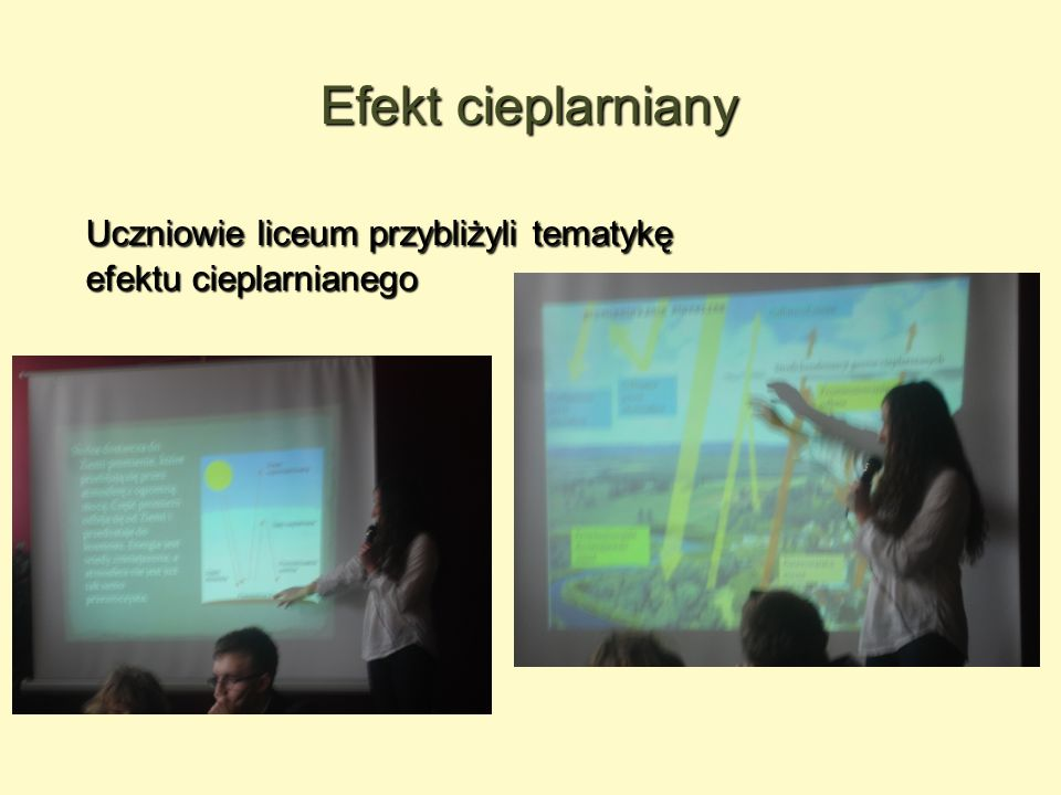Efekt cieplarniany Uczniowie liceum przybliżyli tematykę efektu cieplarnianego Uczniowie liceum przybliżyli tematykę efektu cieplarnianego