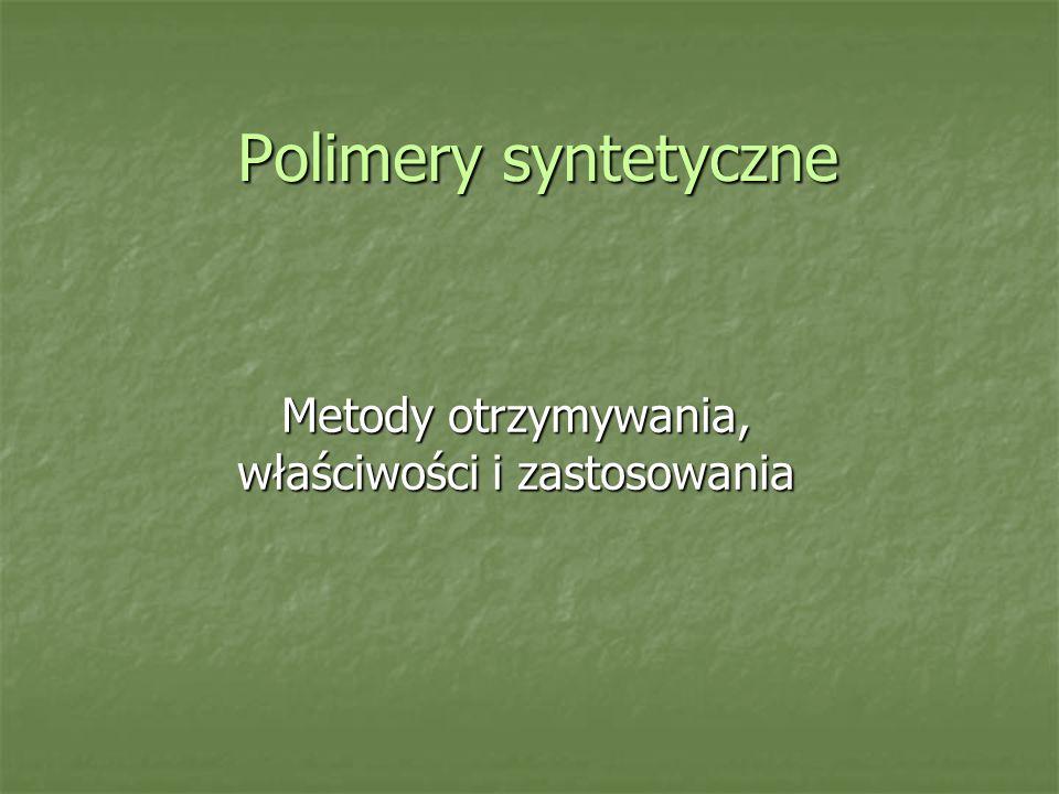 Polimery syntetyczne Metody otrzymywania, właściwości i zastosowania