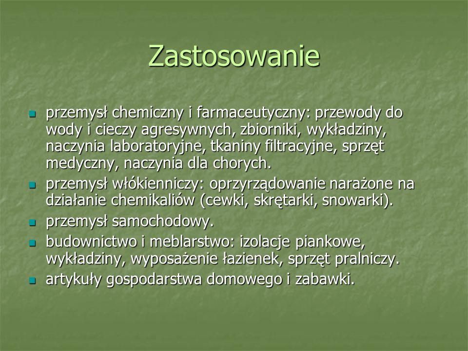 Zastosowanie przemysł chemiczny i farmaceutyczny: przewody do wody i cieczy agresywnych, zbiorniki, wykładziny, naczynia laboratoryjne, tkaniny filtra