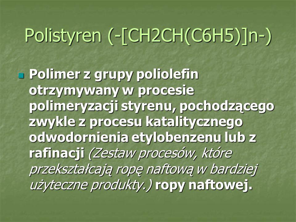 Polistyren (-[CH2CH(C6H5)]n-) Polimer z grupy poliolefin otrzymywany w procesie polimeryzacji styrenu, pochodzącego zwykle z procesu katalitycznego od