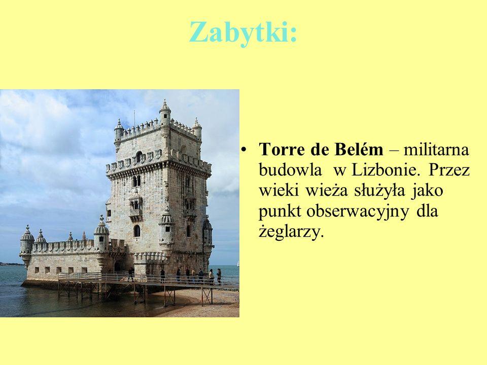 Zabytki: Torre de Belém – militarna budowla w Lizbonie. Przez wieki wieża służyła jako punkt obserwacyjny dla żeglarzy.