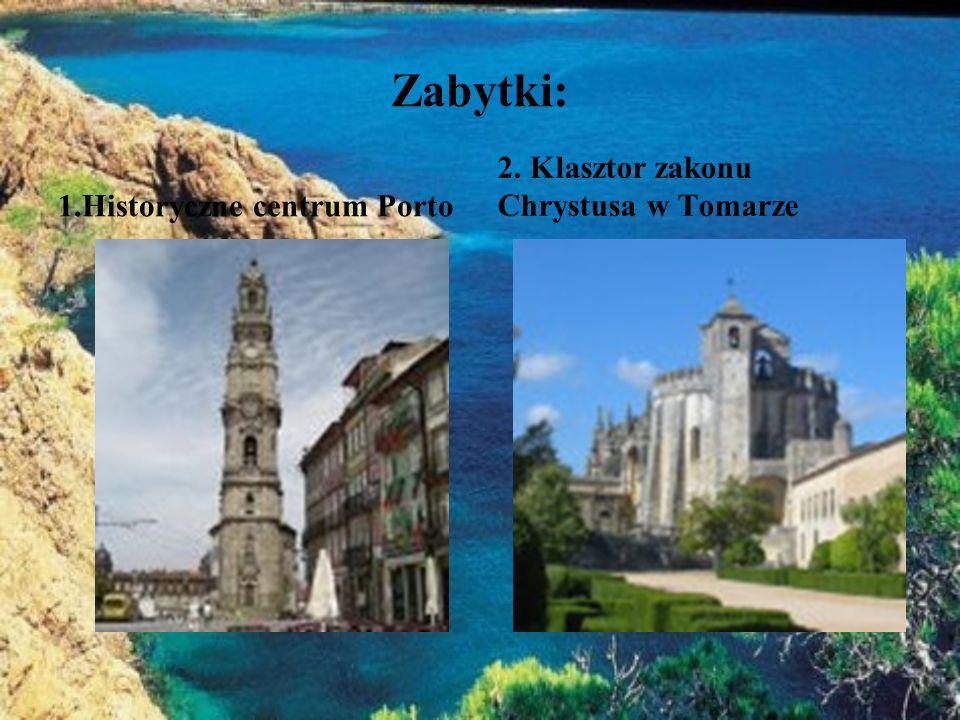 Zabytki: 1.Historyczne centrum Porto 2. Klasztor zakonu Chrystusa w Tomarze
