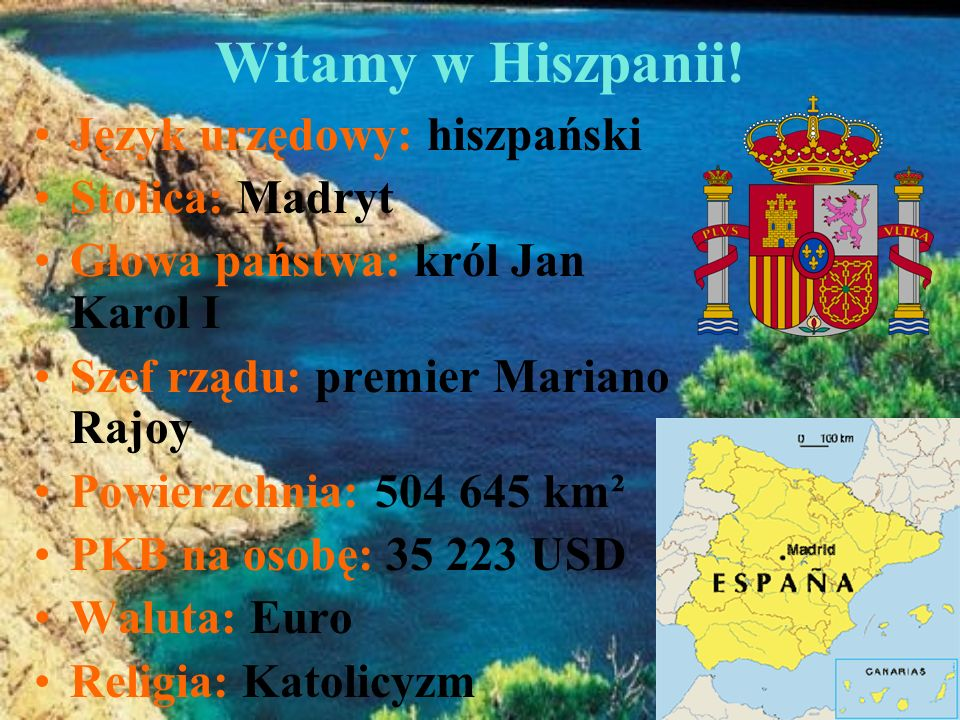 Witamy w Hiszpanii! Język urzędowy: hiszpański Stolica: Madryt Głowa państwa: król Jan Karol I Szef rządu: premier Mariano Rajoy Powierzchnia: 504 645