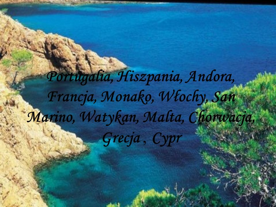 Portugalia, Hiszpania, Andora, Francja, Monako, Włochy, San Marino, Watykan, Malta, Chorwacja, Grecja, Cypr