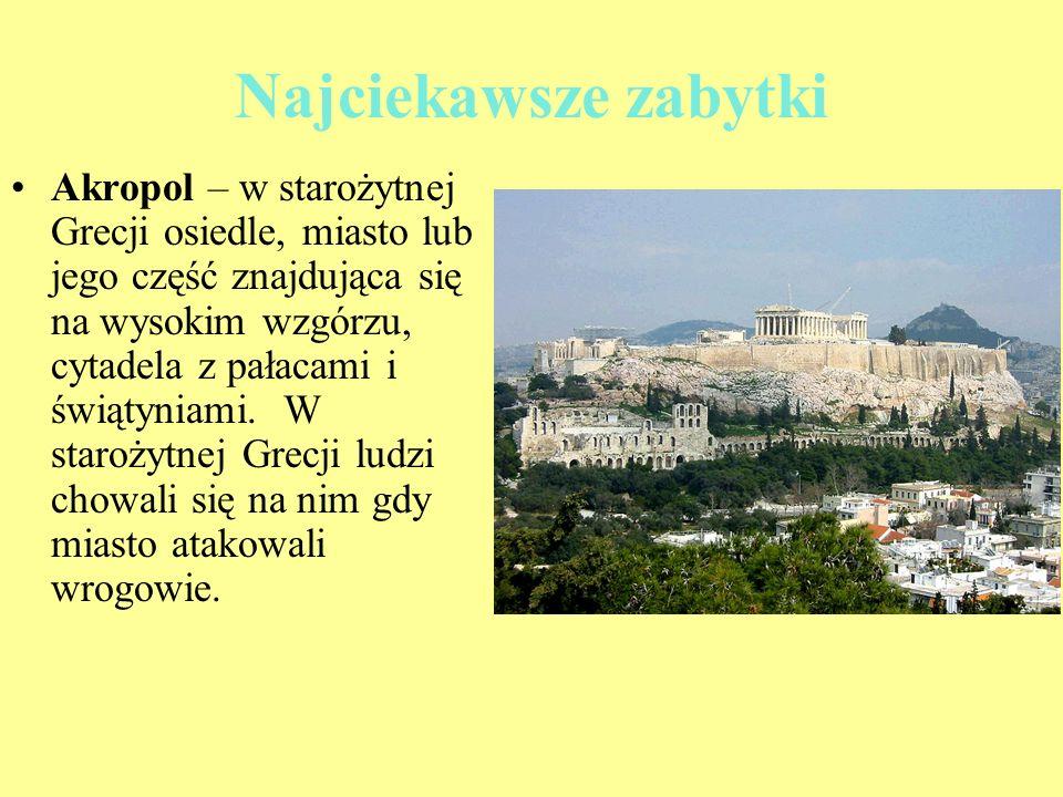 Najciekawsze zabytki Akropol – w starożytnej Grecji osiedle, miasto lub jego część znajdująca się na wysokim wzgórzu, cytadela z pałacami i świątyniam