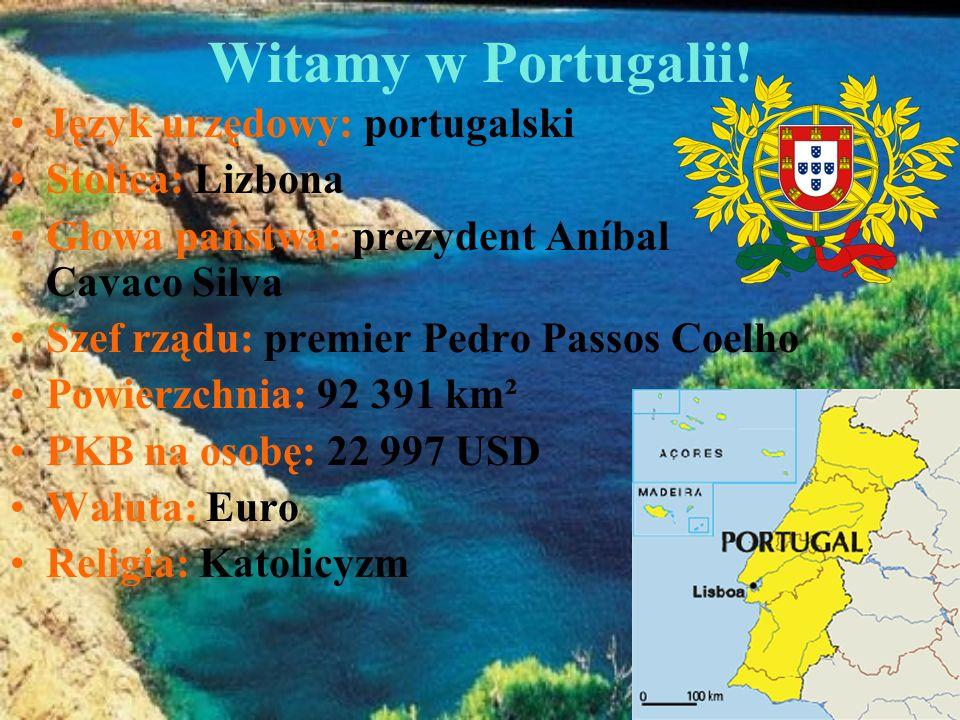 Witamy w Portugalii! Język urzędowy: portugalski Stolica: Lizbona Głowa państwa: prezydent Aníbal Cavaco Silva Szef rządu: premier Pedro Passos Coelho
