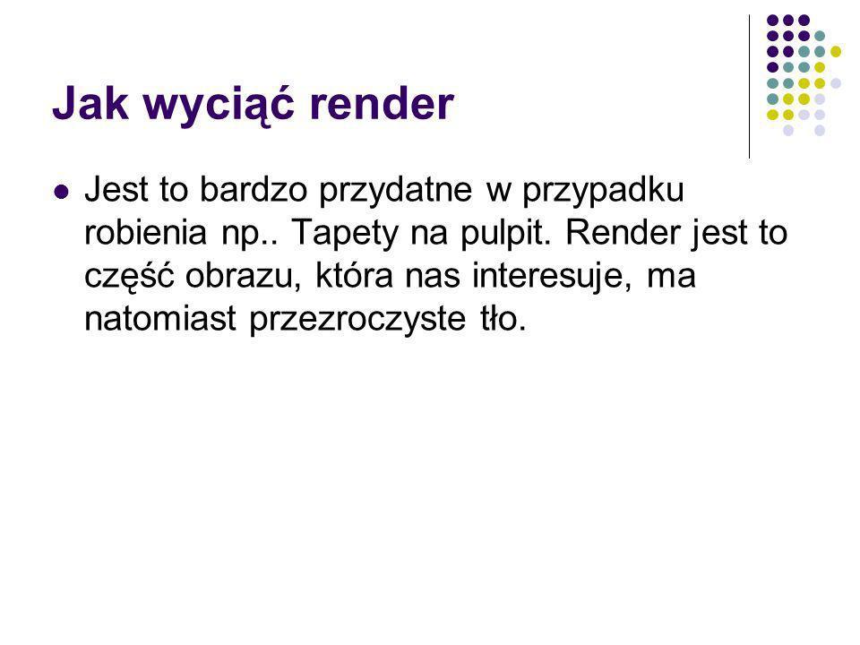 Jak wyciąć render Jest to bardzo przydatne w przypadku robienia np..