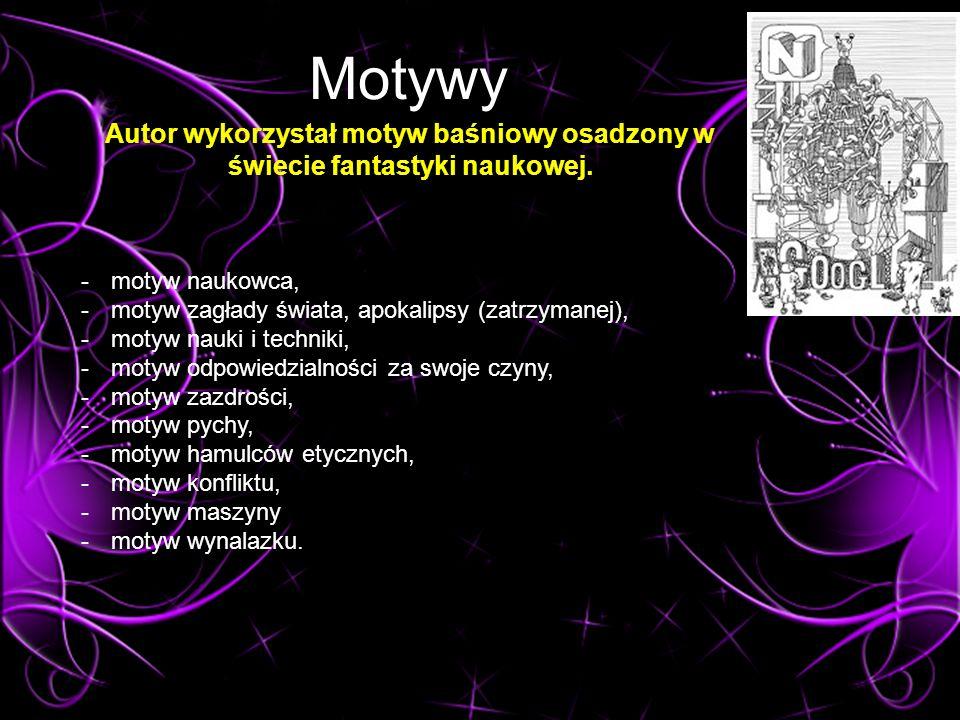 Motywy Autor wykorzystał motyw baśniowy osadzony w świecie fantastyki naukowej.