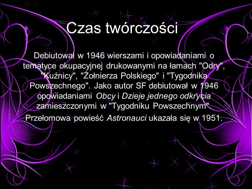 Czas twórczości Debiutował w 1946 wierszami i opowiadaniami o tematyce okupacyjnej drukowanymi na łamach Odry , Kuźnicy , Żołnierza Polskiego i Tygodnika Powszechnego .