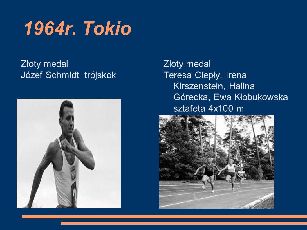 1964r. Tokio Złoty medal Józef Schmidt trójskok Złoty medal Teresa Ciepły, Irena Kirszenstein, Halina Górecka, Ewa Kłobukowska sztafeta 4x100 m