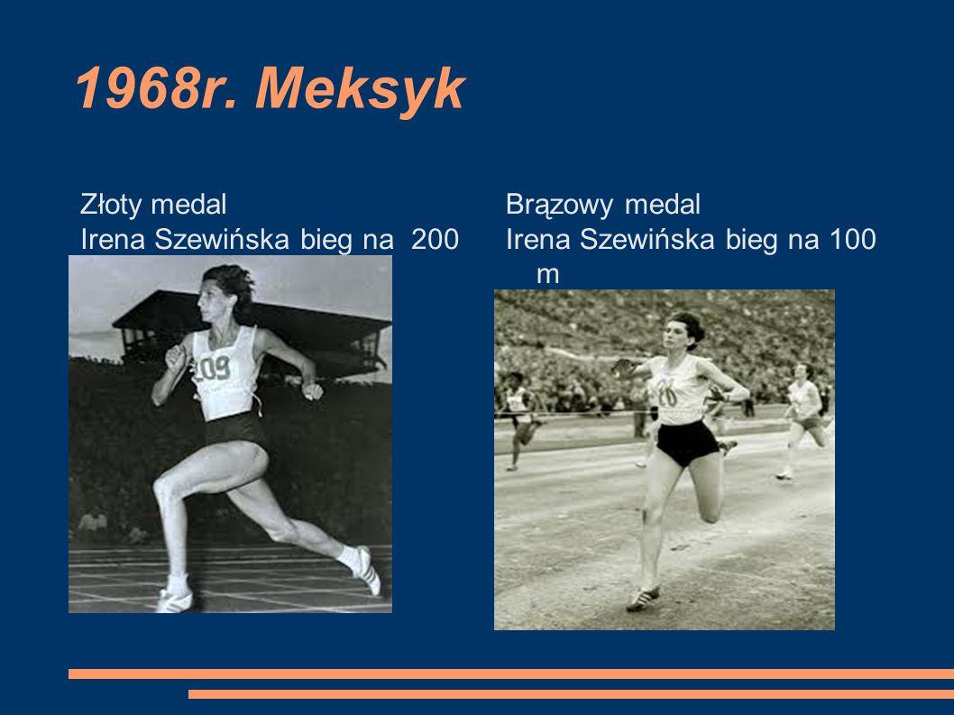 1968r. Meksyk Złoty medal Irena Szewińska bieg na 200 m Brązowy medal Irena Szewińska bieg na 100 m