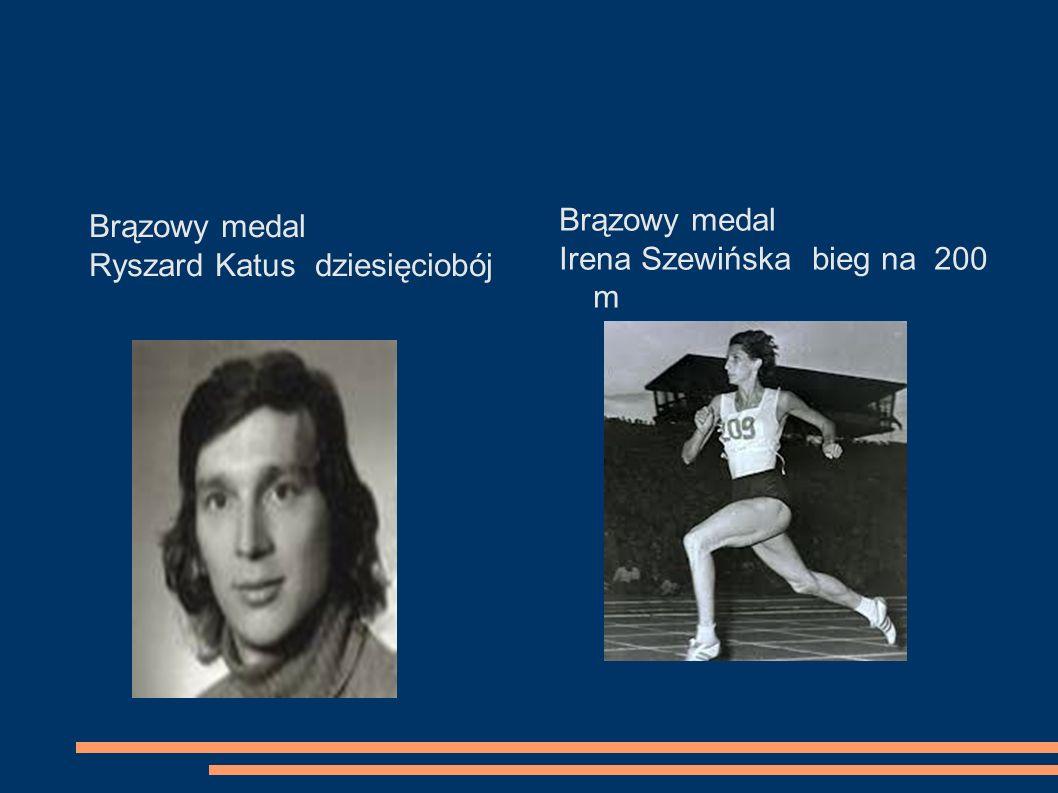 Brązowy medal Ryszard Katus dziesięciobój Brązowy medal Irena Szewińska bieg na 200 m