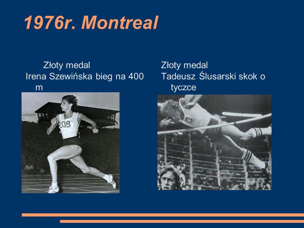 1976r. Montreal Złoty medal Irena Szewińska bieg na 400 m Złoty medal Tadeusz Ślusarski skok o tyczce
